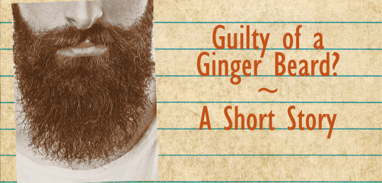 Guilty of a Ginger Beard?
